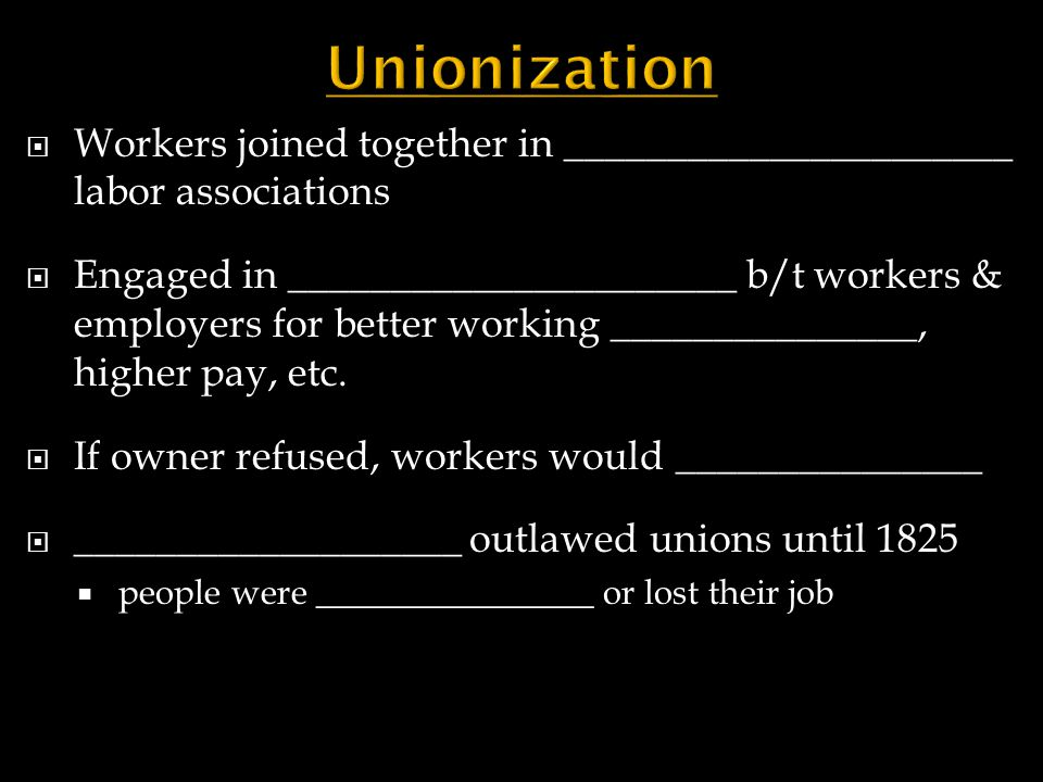 Unionization Workers joined together in ______________________ labor associations.