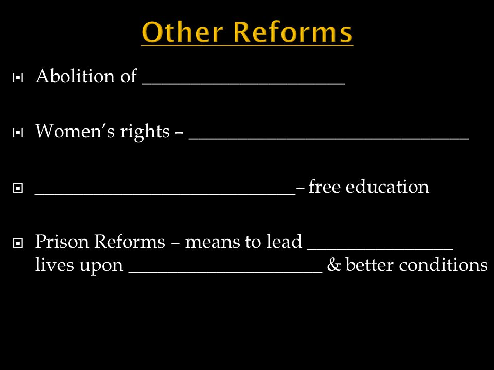 Other Reforms Abolition of _____________________