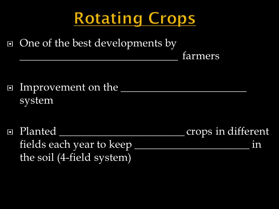 Rotating Crops One of the best developments by _____________________________ farmers. Improvement on the _______________________ system.