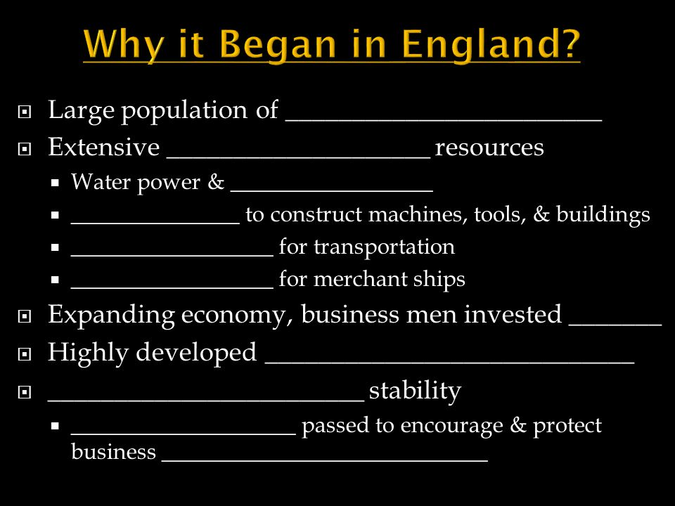 Why it Began in England Large population of ________________________