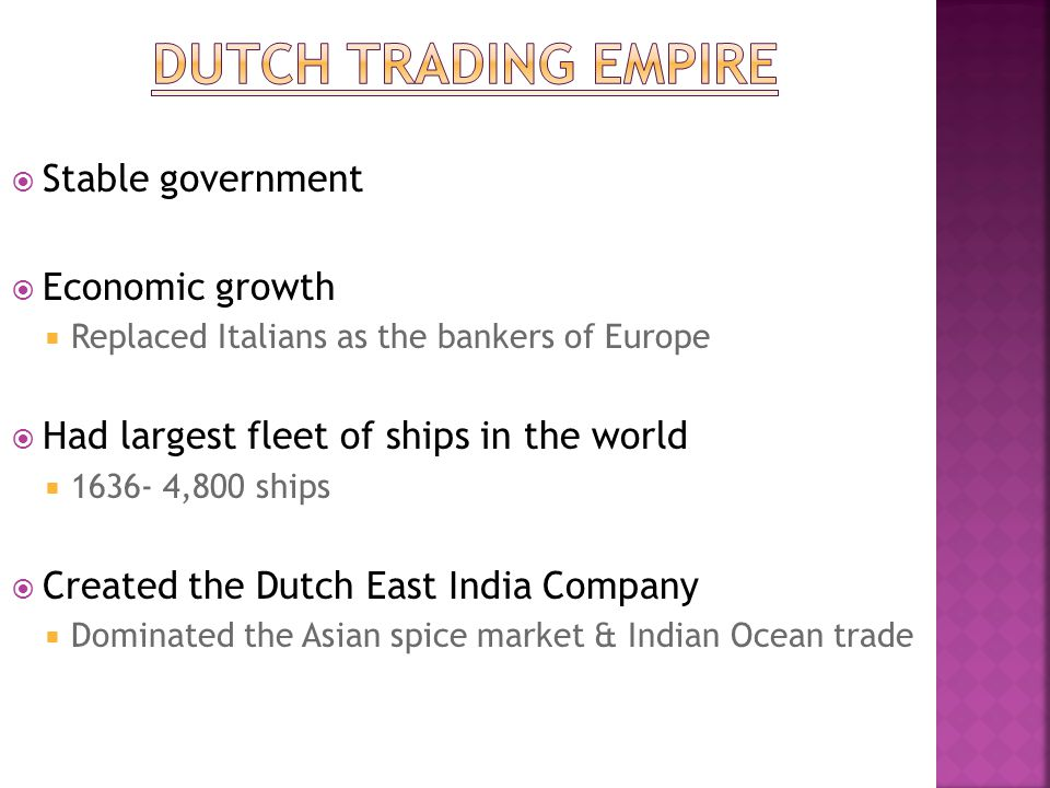 Dutch trading empire Stable government Economic growth