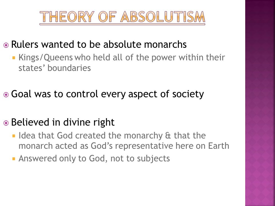Theory of absolutism Rulers wanted to be absolute monarchs