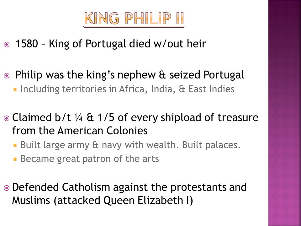 King philip II 1580 – King of Portugal died w/out heir
