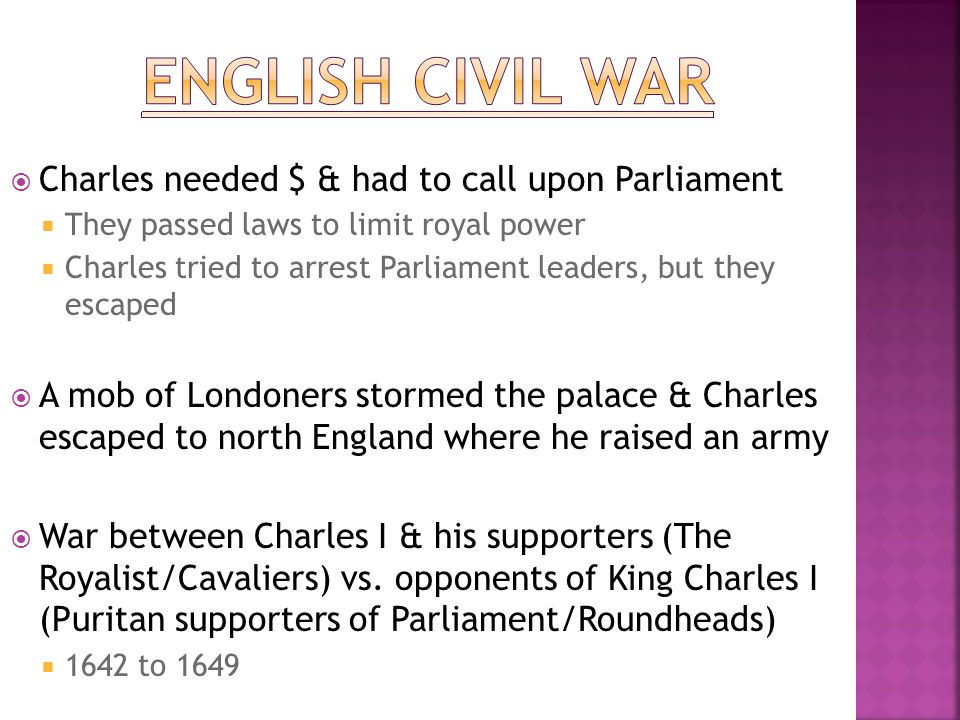 English Civil War Charles needed $ & had to call upon Parliament