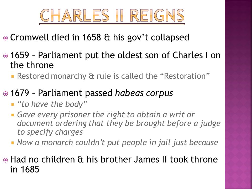 Charles II reigns Cromwell died in 1658 & his gov't collapsed