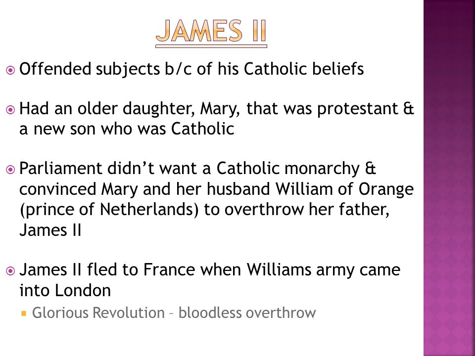 James II Offended subjects b/c of his Catholic beliefs
