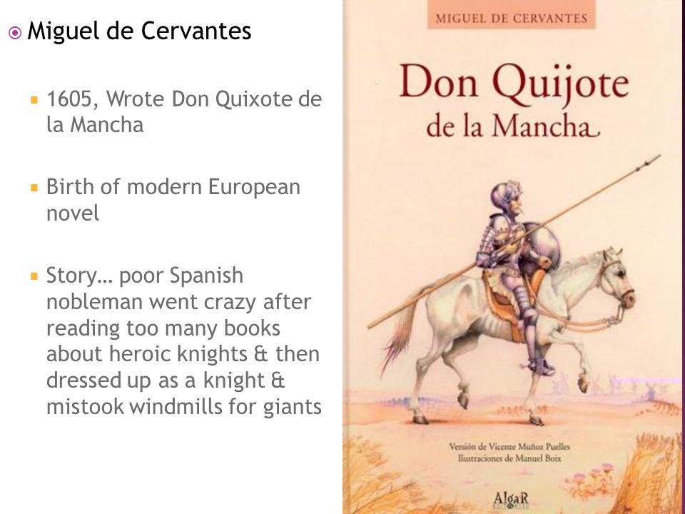 Miguel de Cervantes 1605, Wrote Don Quixote de la Mancha
