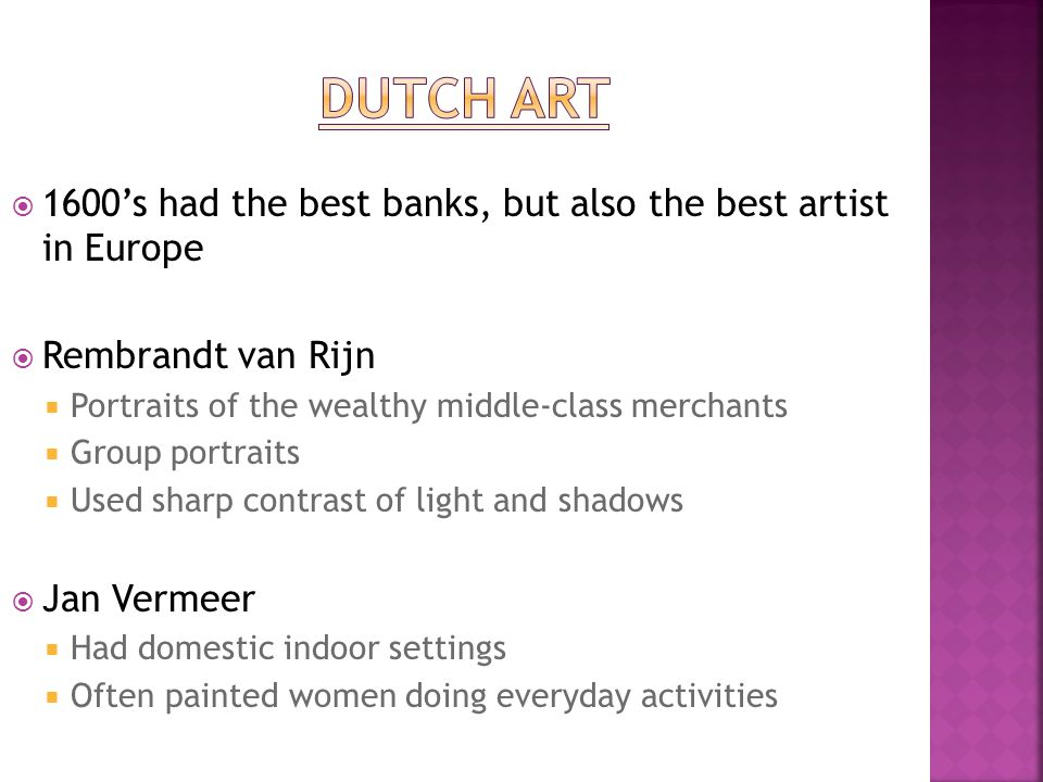 Dutch art 1600's had the best banks, but also the best artist in Europe. Rembrandt van Rijn. Portraits of the wealthy middle-class merchants.
