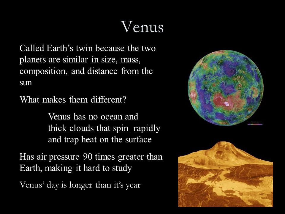 Venus Called Earth's twin because the two planets are similar in size, mass, composition, and distance from the sun.