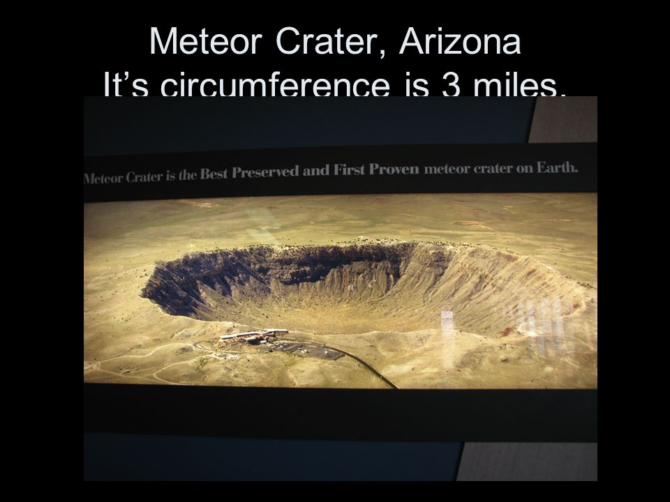 Meteor Crater, Arizona It's circumference is 3 miles.