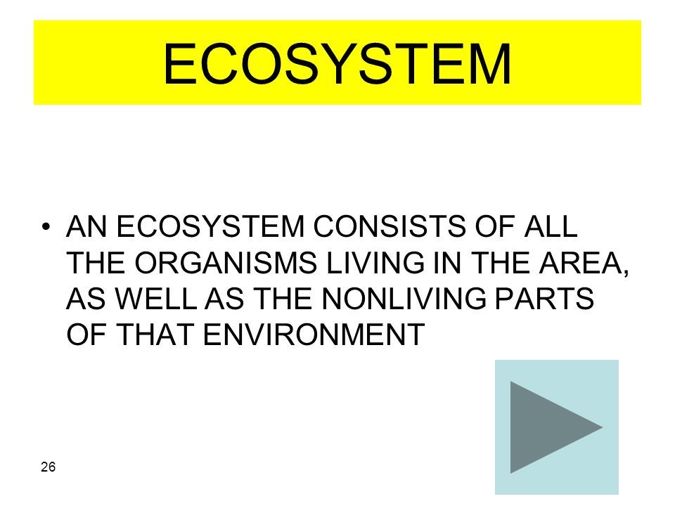 ECOSYSTEM AN ECOSYSTEM CONSISTS OF ALL THE ORGANISMS LIVING IN THE AREA, AS WELL AS THE NONLIVING PARTS OF THAT ENVIRONMENT.