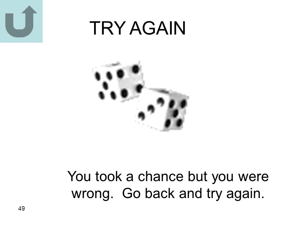 You took a chance but you were wrong. Go back and try again.