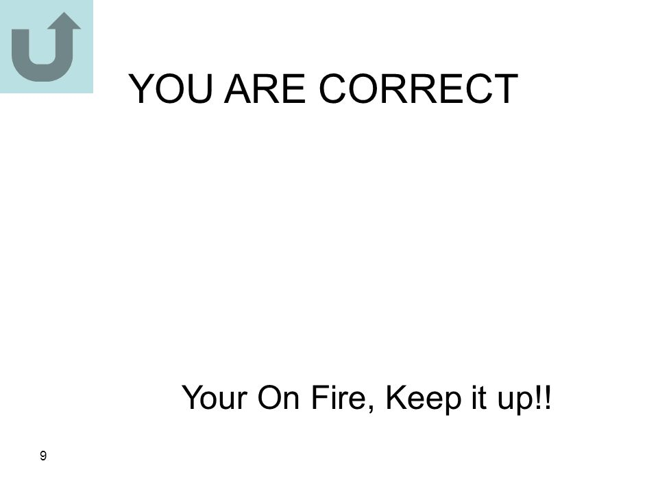 YOU ARE CORRECT Your On Fire, Keep it up!!