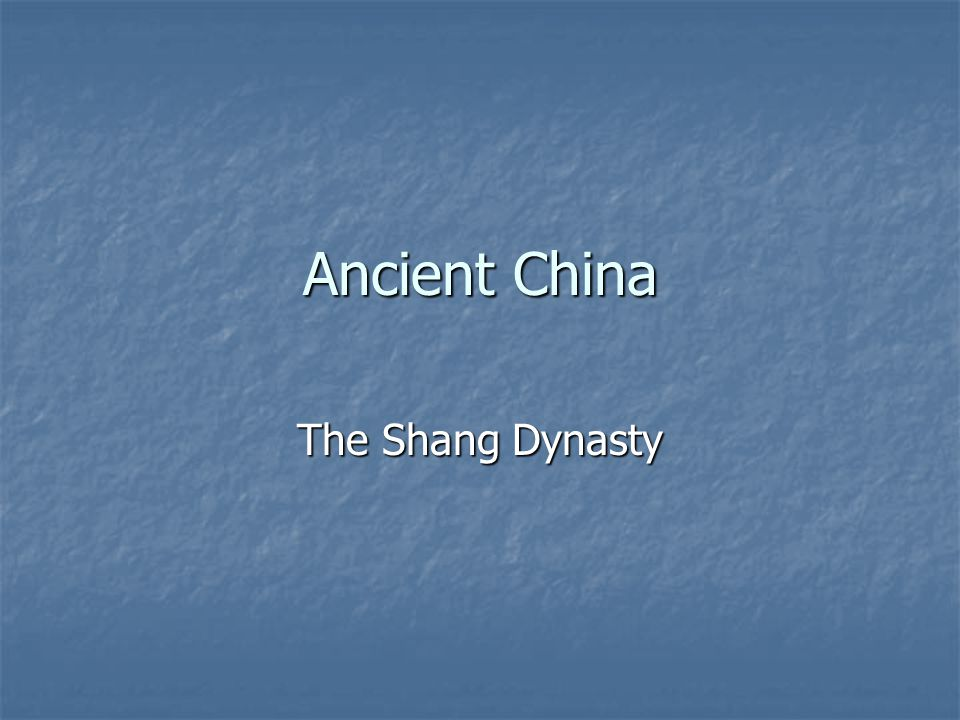Ancient China The Shang Dynasty