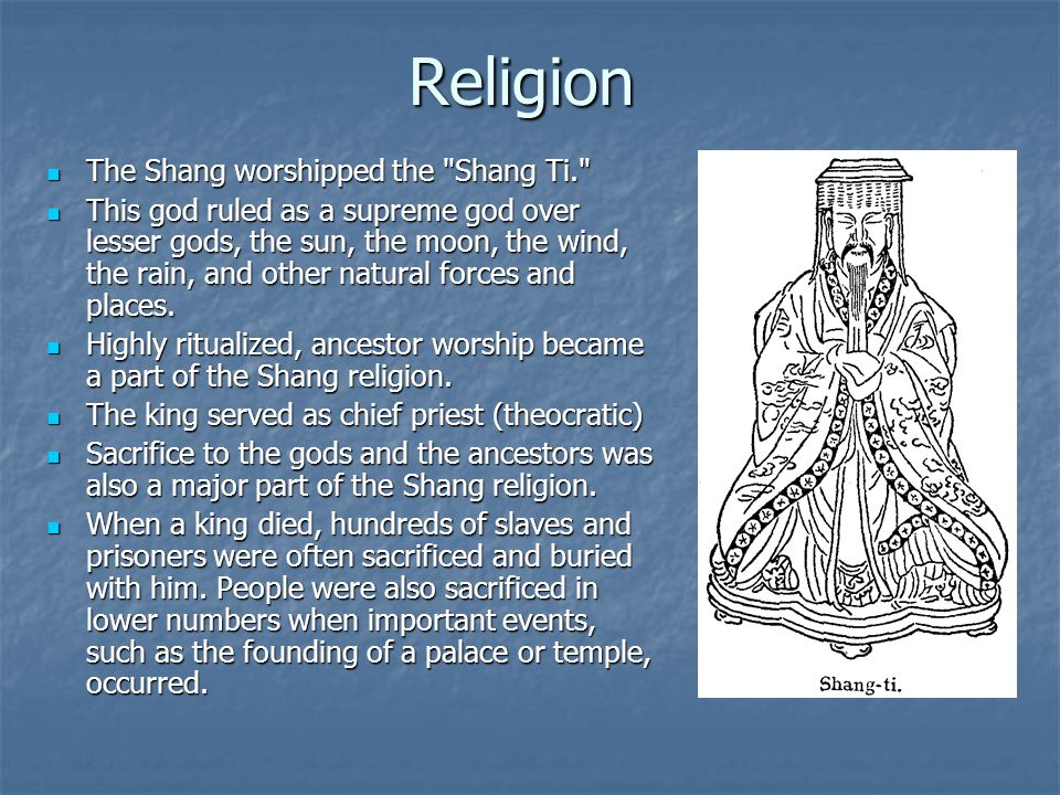 Religion The Shang worshipped the Shang Ti.