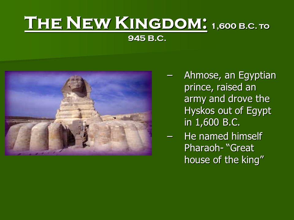 The New Kingdom: 1,600 B.C. to 945 B.C.