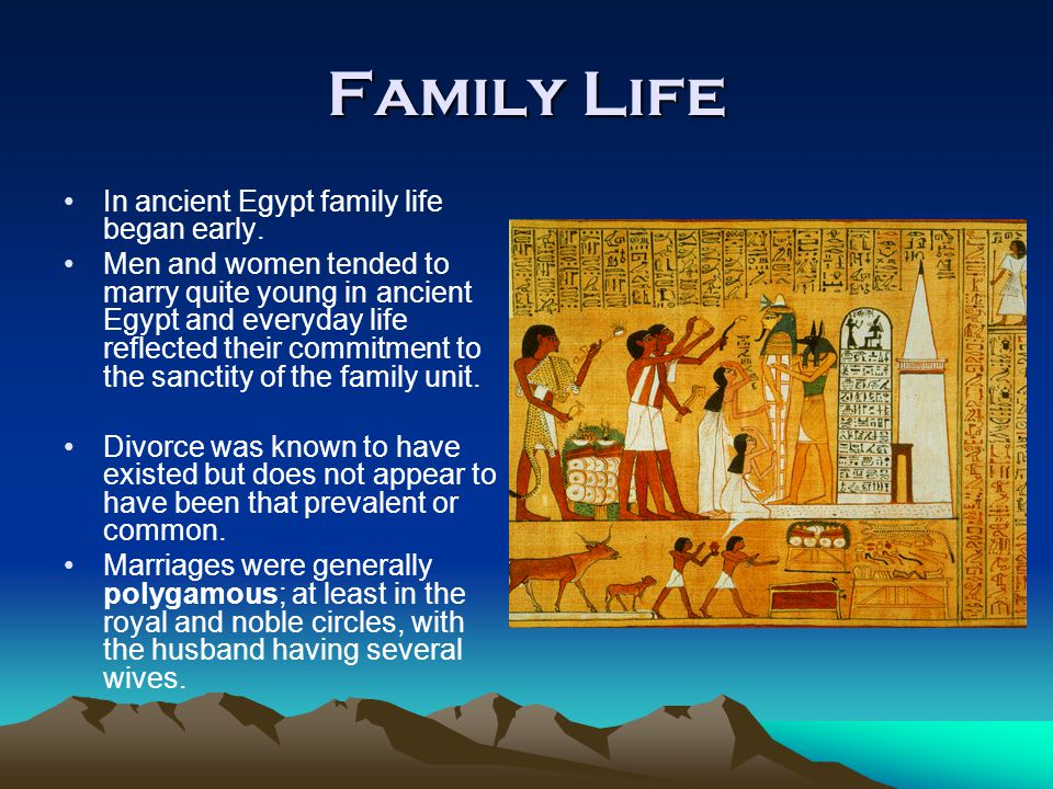Family Life In ancient Egypt family life began early.
