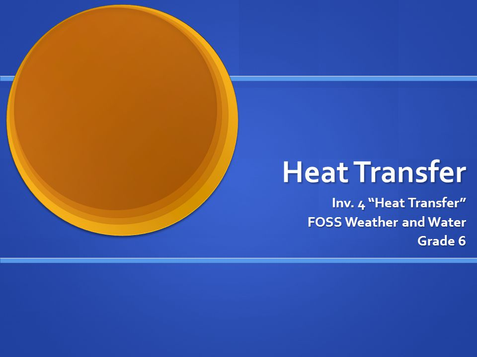 Inv. 4 Heat Transfer FOSS Weather and Water Grade 6