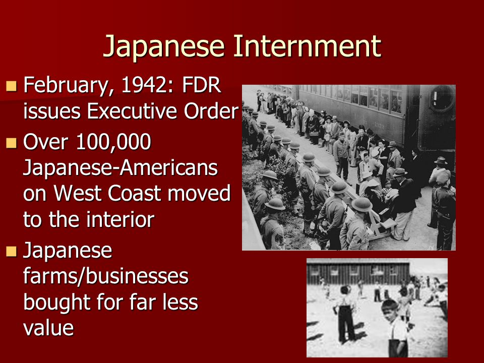 Japanese Internment February, 1942: FDR issues Executive Order