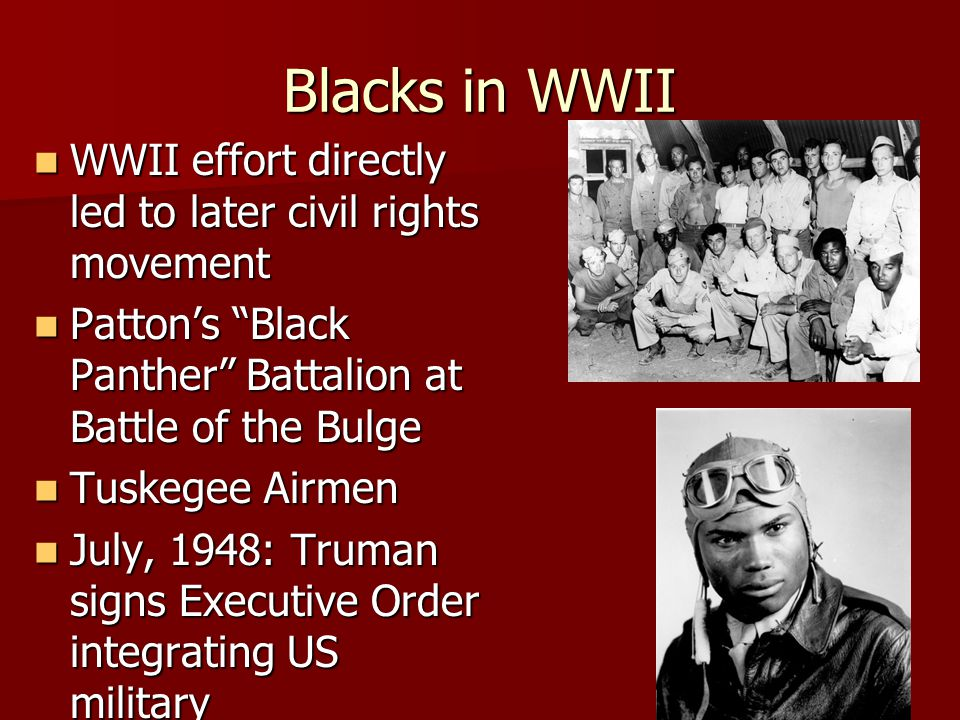 Blacks in WWII WWII effort directly led to later civil rights movement