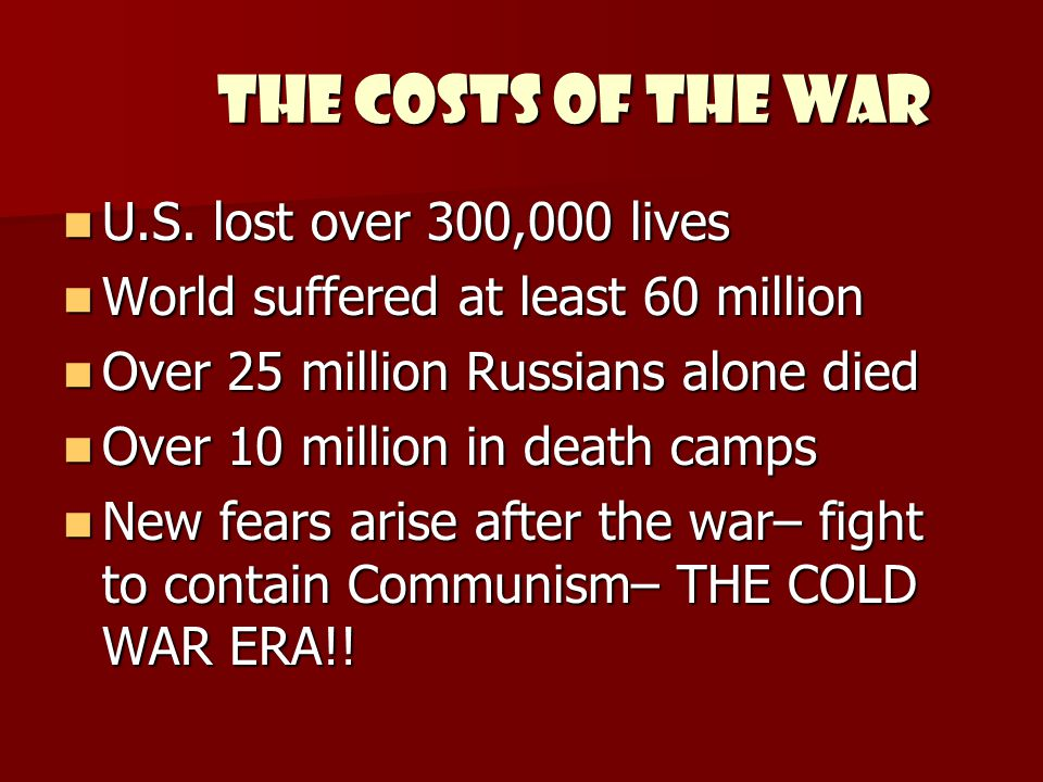 THE COSTS OF THE WAR U.S. lost over 300,000 lives