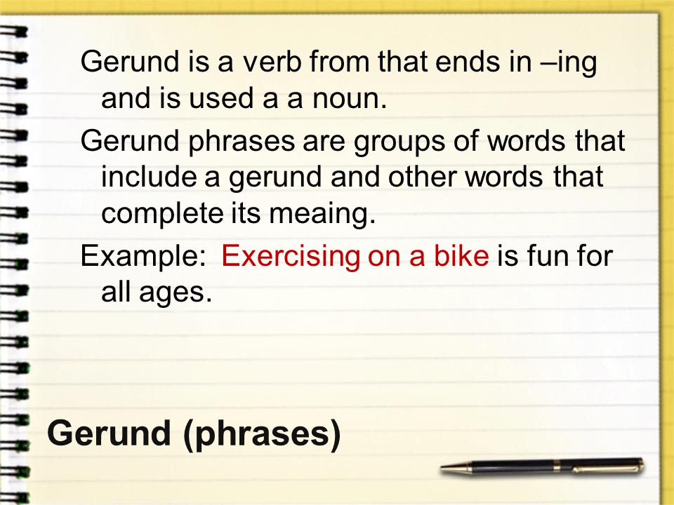 Gerund is a verb from that ends in –ing and is used a a noun