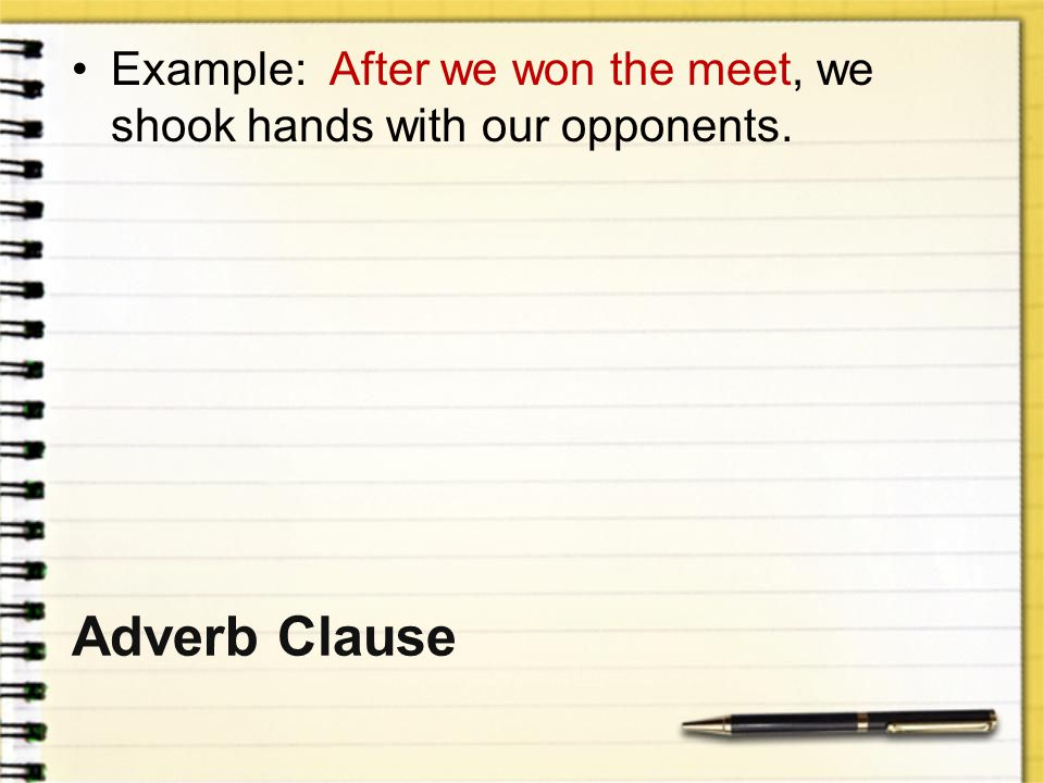 Example: After we won the meet, we shook hands with our opponents.