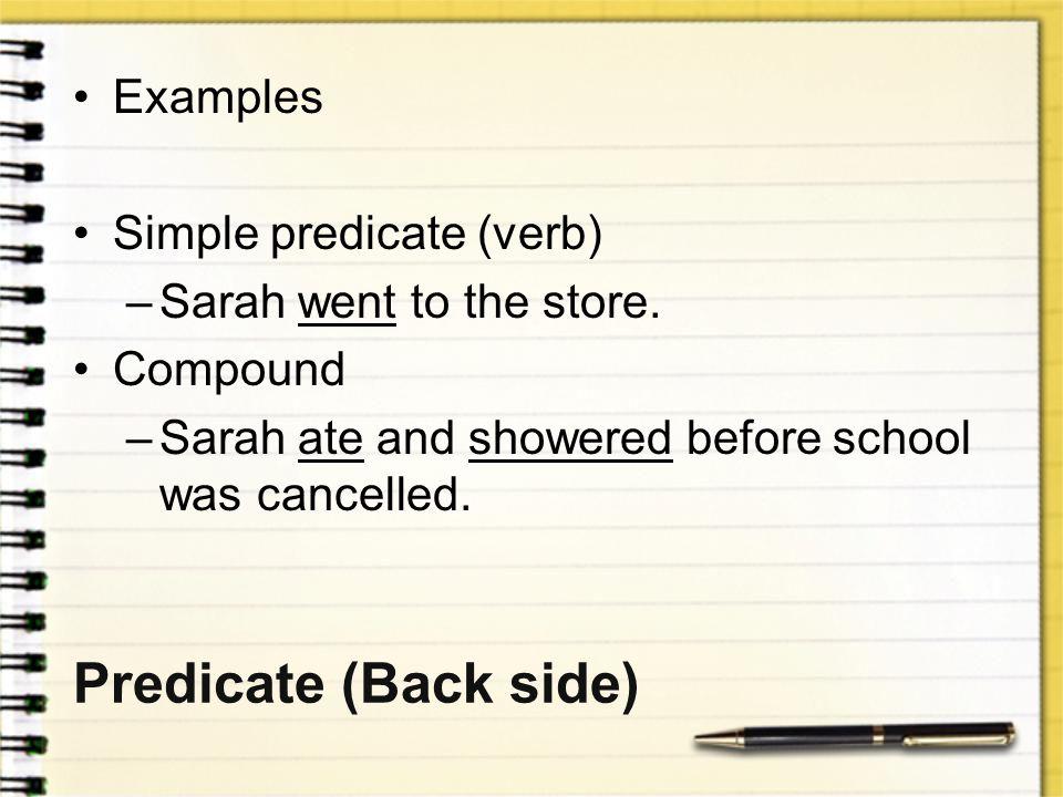Predicate (Back side) Examples Simple predicate (verb)