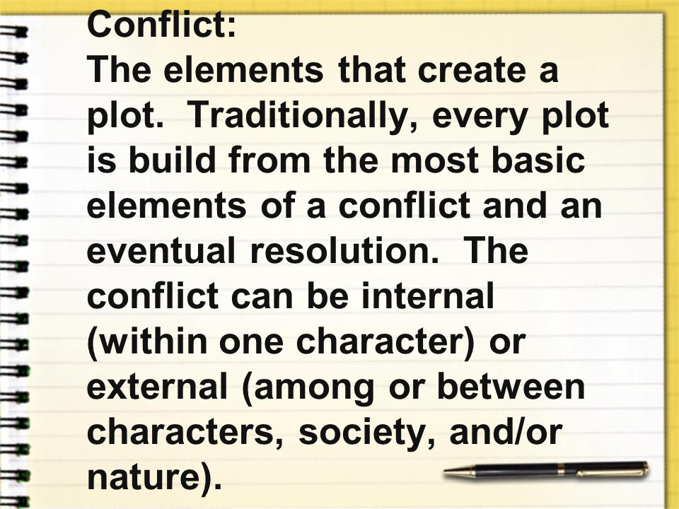 Conflict: The elements that create a plot