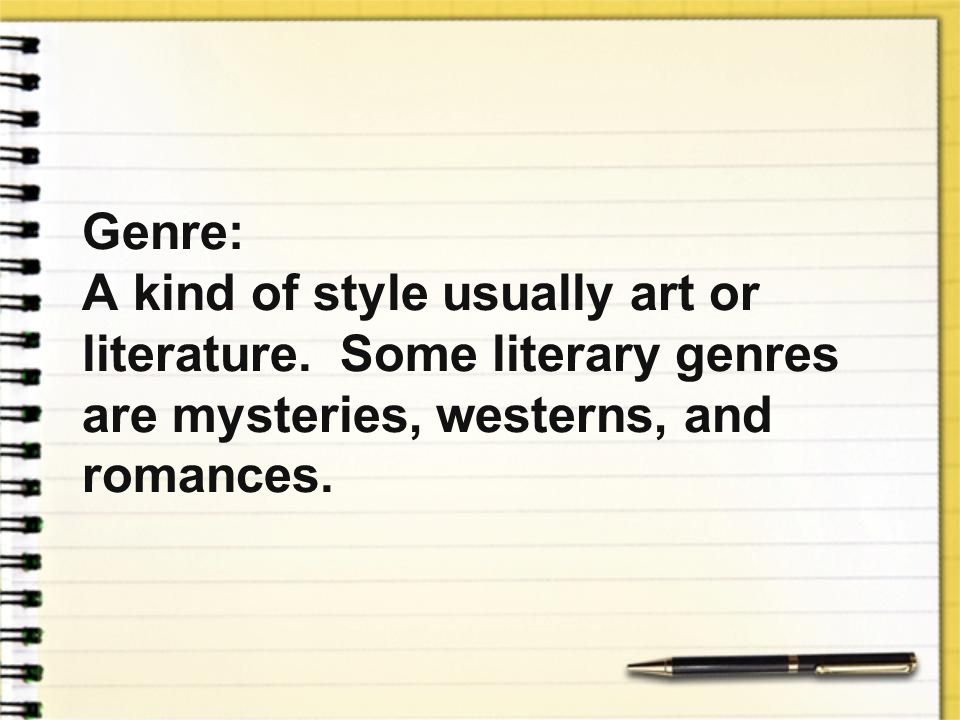 Genre:. A kind of style usually art or literature