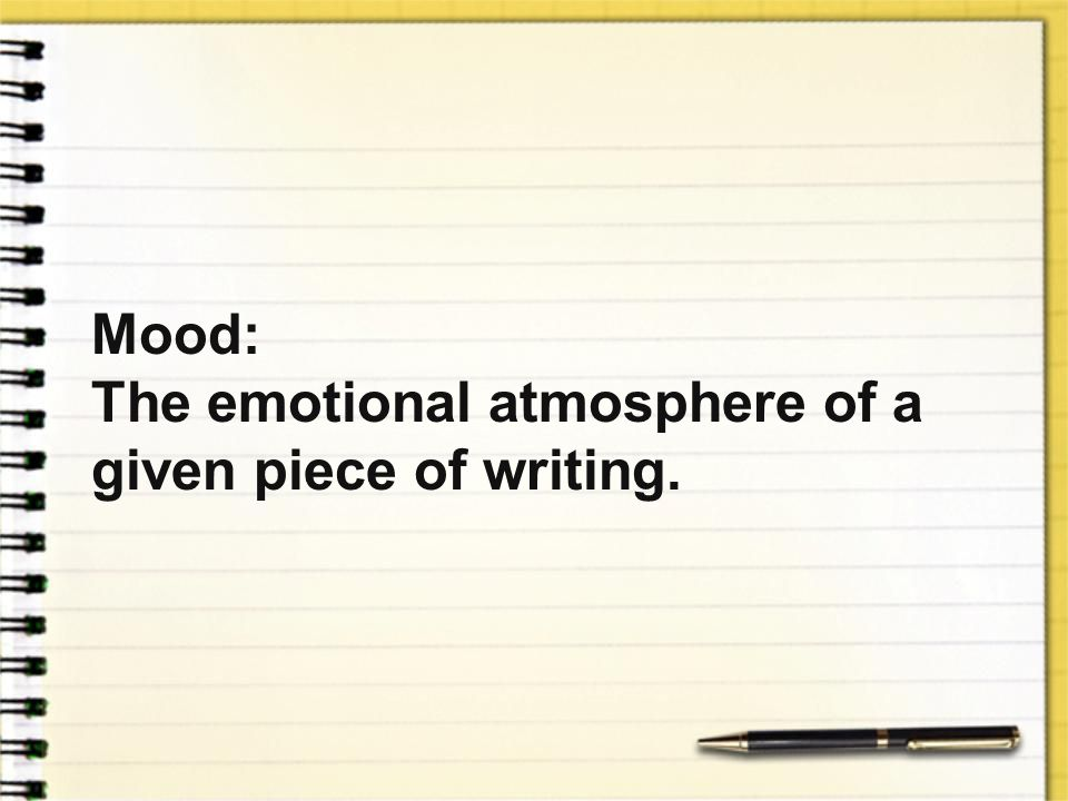 Mood: The emotional atmosphere of a given piece of writing.