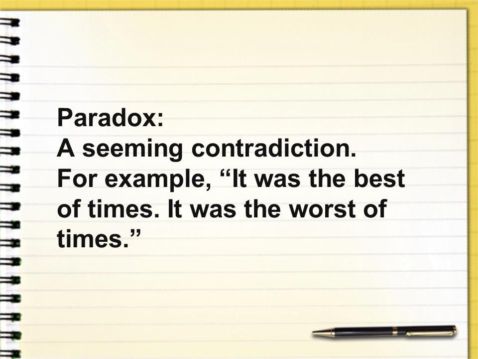 Paradox:. A seeming contradiction