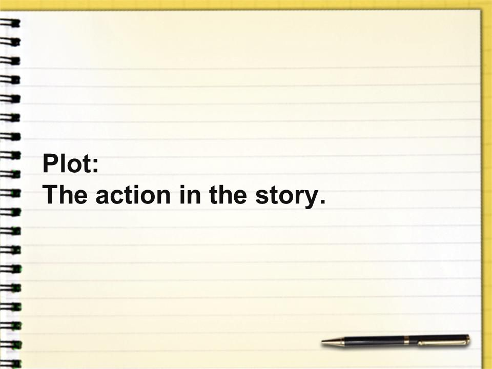 Plot: The action in the story.