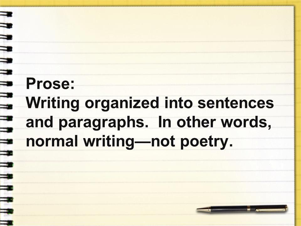 Prose:. Writing organized into sentences and paragraphs