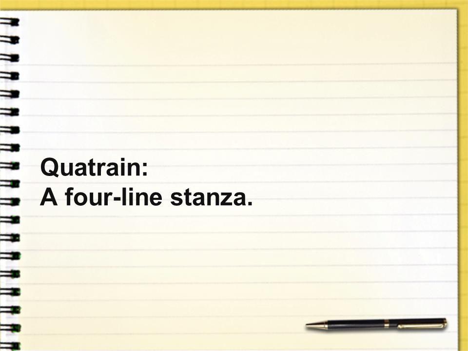 Quatrain: A four-line stanza.