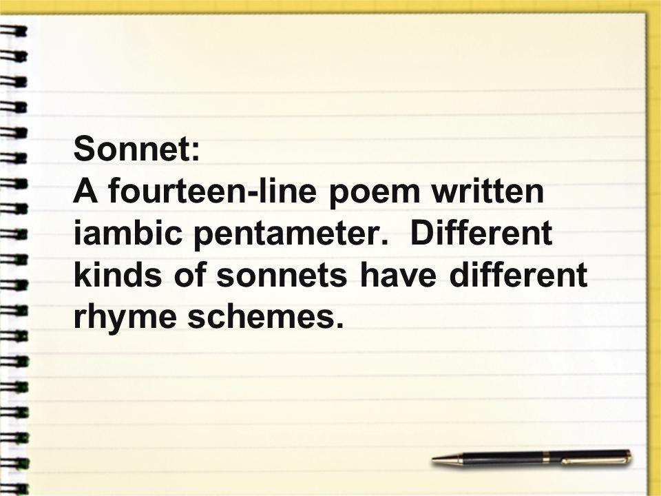 Sonnet: A fourteen-line poem written iambic pentameter