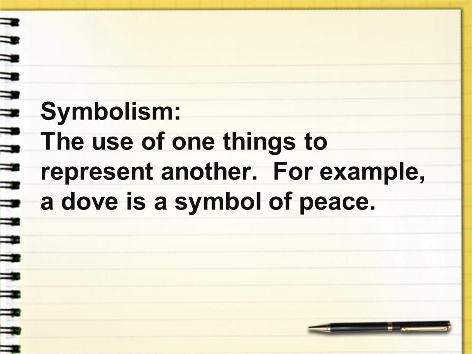Symbolism:. The use of one things to represent another