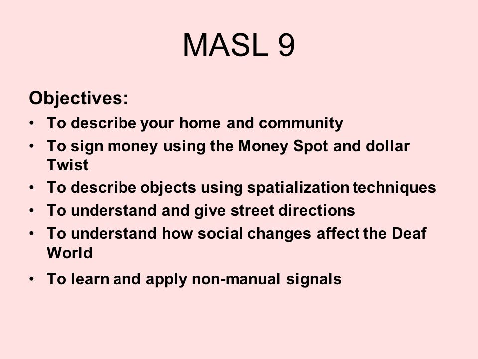MASL 9 Objectives: To describe your home and community
