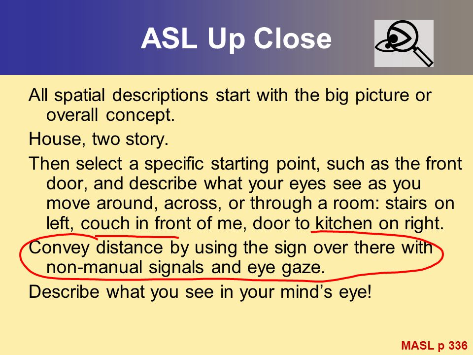 ASL Up Close All spatial descriptions start with the big picture or overall concept. House, two story.