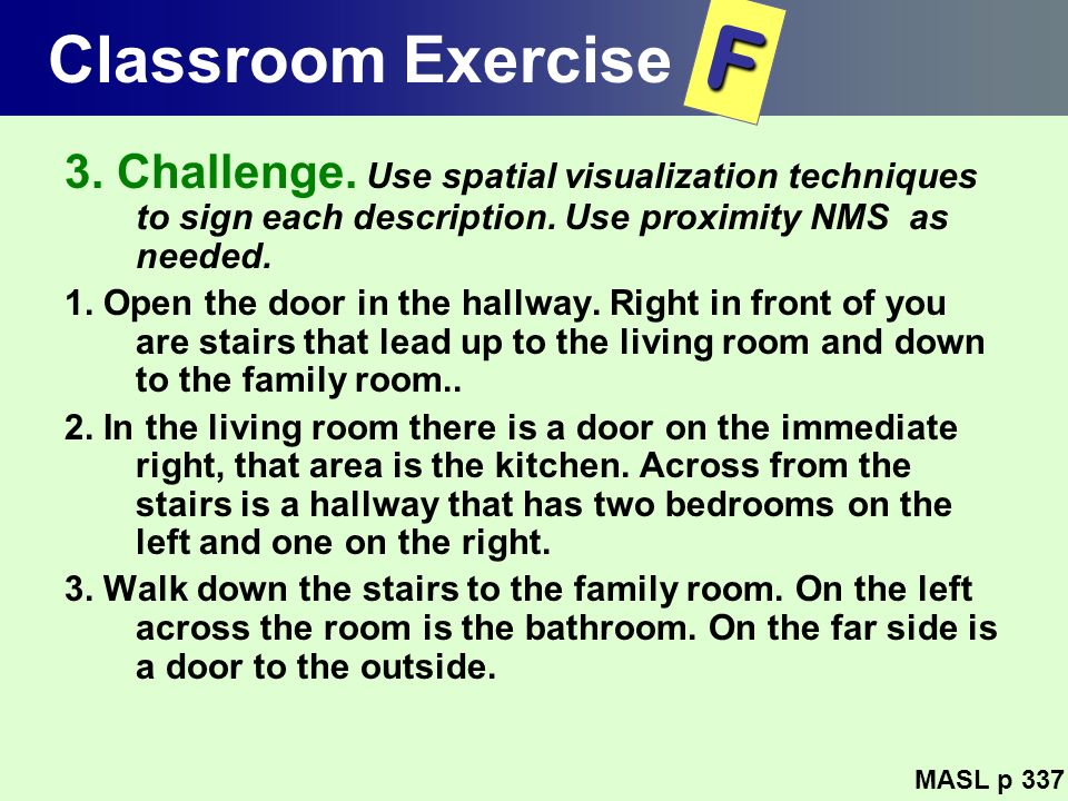 Classroom Exercise F. 3. Challenge. Use spatial visualization techniques to sign each description. Use proximity NMS as needed.