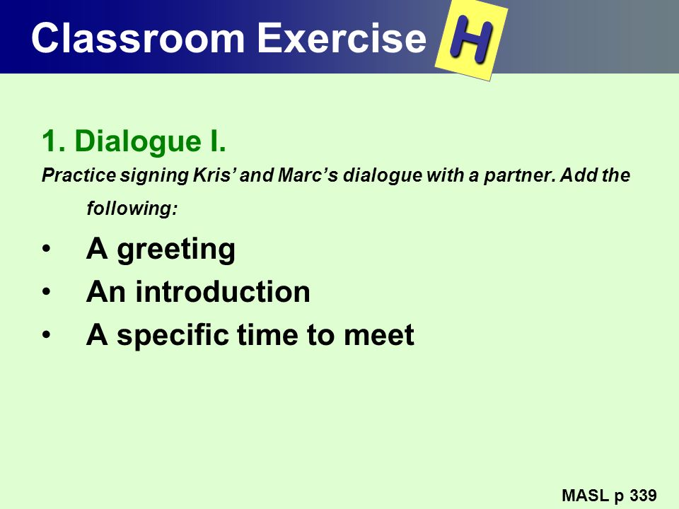 H Classroom Exercise 1. Dialogue I. A greeting An introduction