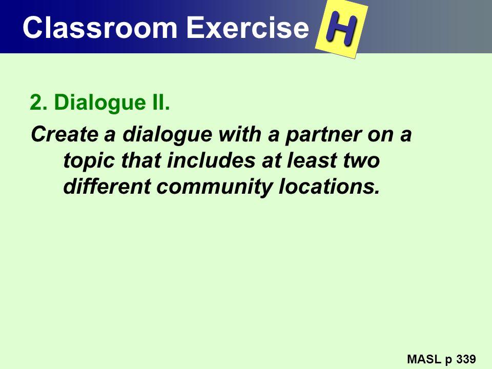 H Classroom Exercise 2. Dialogue II.