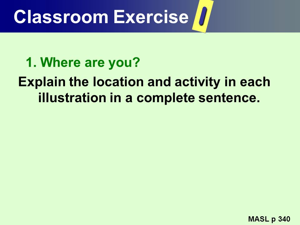 I Classroom Exercise 1. Where are you