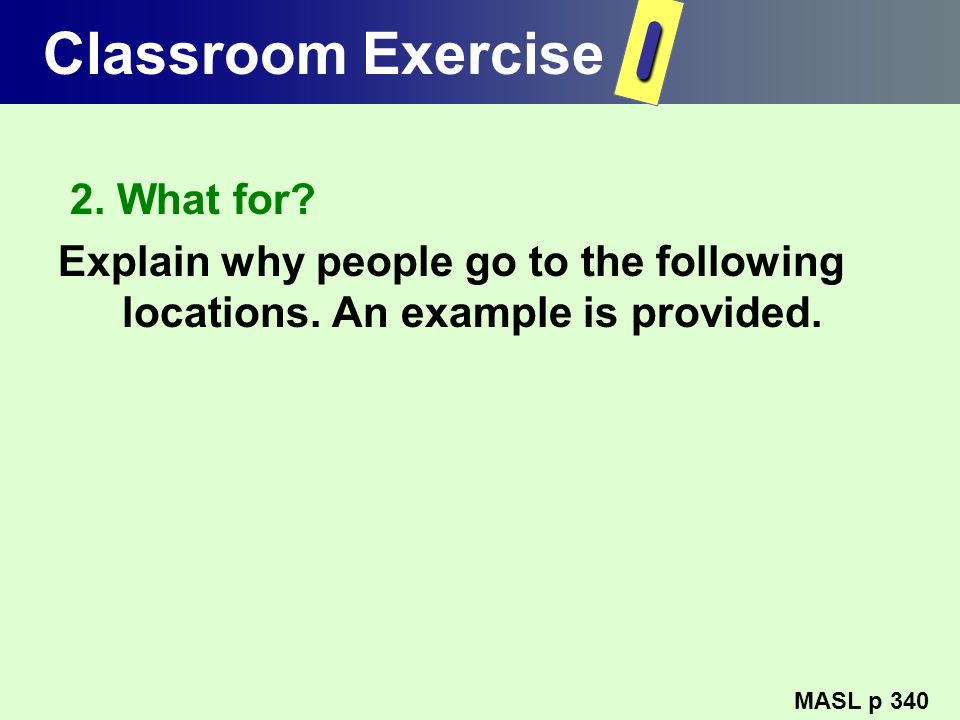 I Classroom Exercise 2. What for