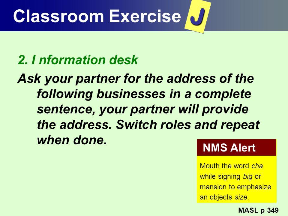 J Classroom Exercise 2. I nformation desk