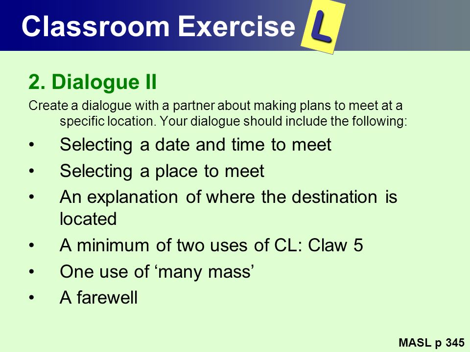L Classroom Exercise 2. Dialogue II Selecting a date and time to meet