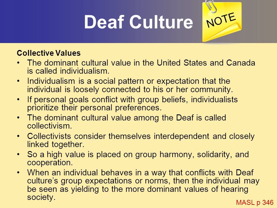 NOTE Deaf Culture. Collective Values. The dominant cultural value in the United States and Canada is called individualism.