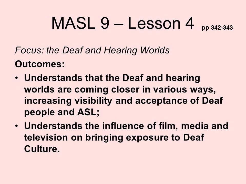 MASL 9 – Lesson 4 Focus: the Deaf and Hearing Worlds Outcomes: