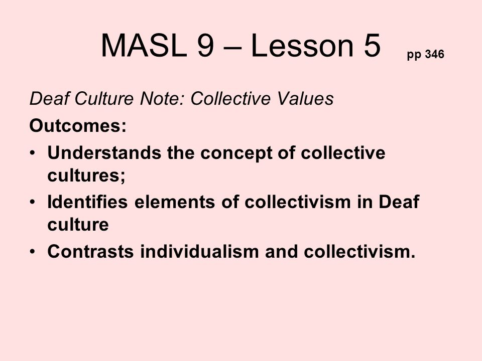 MASL 9 – Lesson 5 Deaf Culture Note: Collective Values Outcomes: