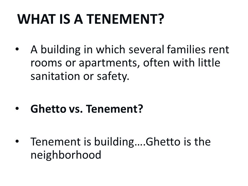 What is a tenement A building in which several families rent rooms or apartments, often with little sanitation or safety.
